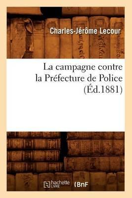 La Campagne Contre La Prefecture de Police (Ed.1881)