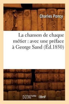 La Chanson de Chaque Metier: Avec Une Preface a George Sand (Ed.1850)