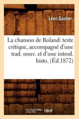 La Chanson de Roland: Texte Critique, Accompagne D'Une Trad. Nouv. Et D'Une Introd. Histo. (Ed.1872)