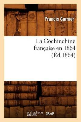 La Cochinchine Francaise En 1864