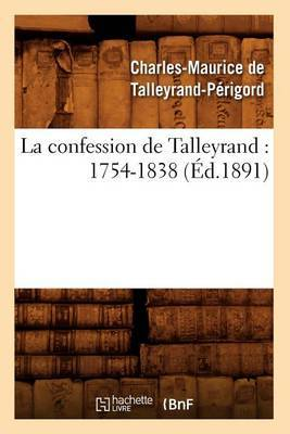 La Confession de Talleyrand: 1754-1838 (Ed.1891)