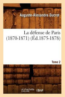 La Defense de Paris (1870-1871). Tome 2 (Ed.1875-1878)