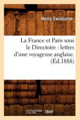 La France Et Paris Sous Le Directoire: Lettres D'Une Voyageuse Anglaise. (Ed.1888)