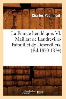 La France Heraldique. VI. Maillart de Landreville-Patouillet de Deservillers. (Ed.1870-1874)