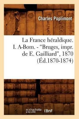 La France Heraldique. I. A-Bom. - Bruges, Impr. de E. Gailliard, 1870 (Ed.1870-1874)