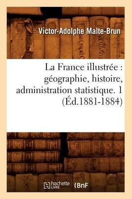 La France Illustree: Geographie, Histoire, Administration Statistique. 1 (Ed.1881-1884)