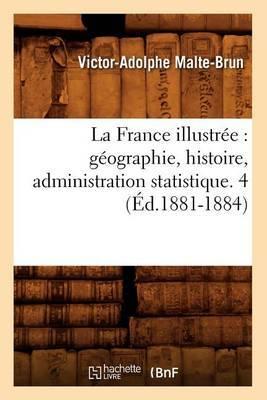 La France Illustree: Geographie, Histoire, Administration Statistique. 4 (Ed.1881-1884)