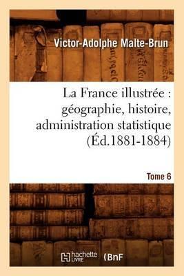 La France Illustree: Geographie, Histoire, Administration Statistique. Tome 6 (Ed.1881-1884)