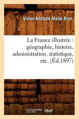 La France Illustree: Geographie, Histoire, Administration, Statistique, Etc. (Ed.1897)