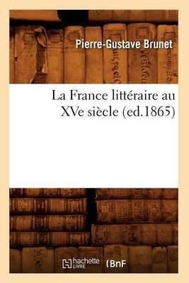 La France Litteraire Au Xve Siecle, (Ed.1865)