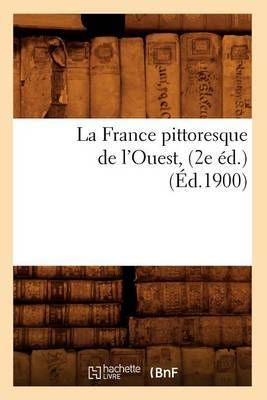 La France Pittoresque de L'Ouest, (2e Ed.) (Ed.1900)