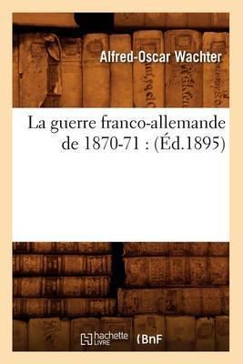 La Guerre Franco-Allemande de 1870-71: (Ed.1895)