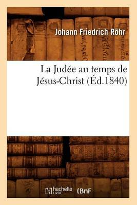 La Judee Au Temps de Jesus-Christ, (Ed.1840)