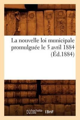 La Nouvelle Loi Municipale Promulguee Le 5 Avril 1884 (Ed.1884)