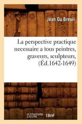 La Perspective Practique Necessaire a Tous Peintres, Graveurs, Sculpteurs, (Ed.1642-1649)