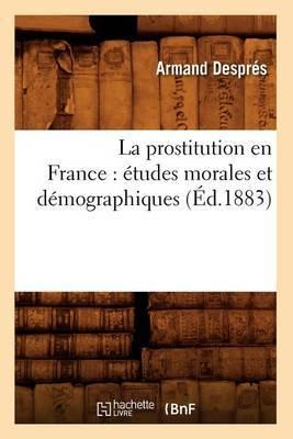 La Prostitution En France: Etudes Morales Et Demographiques, (Ed.1883)