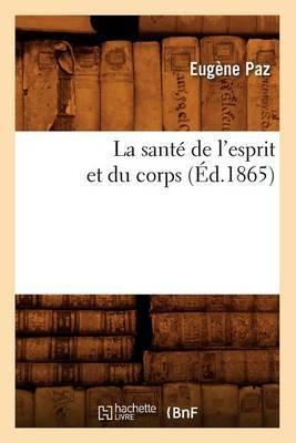 La Sante de L'Esprit Et Du Corps (Ed.1865)