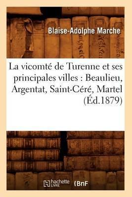 La Vicomte de Turenne Et Ses Principales Villes: Beaulieu, Argentat, Saint-Cere, Martel (Ed.1879)
