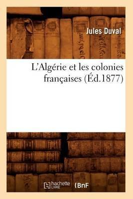 L'Algerie Et Les Colonies Francaises (Ed.1877)