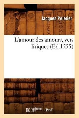 L'Amour Des Amours, Vers Liriques, (Ed.1555)