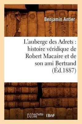 L'Auberge Des Adrets: Histoire Veridique de Robert Macaire Et de Son Ami Bertrand (Ed.1887)