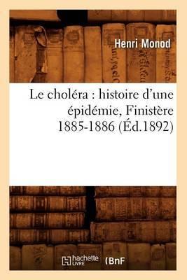Le Cholera: Histoire D'Une Epidemie, Finistere 1885-1886 (Ed.1892)