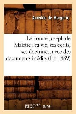 Le Comte Joseph de Maistre: Sa Vie, Ses Ecrits, Ses Doctrines, Avec Des Documents Inedits (Ed.1889)