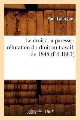 Le Droit a la Paresse: Refutation Du Droit Au Travail, de 1848 (Ed.1883)