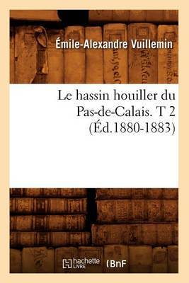 Le Hassin Houiller Du Pas-de-Calais. T 2 (Ed.1880-1883)
