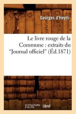 Le Livre Rouge de La Commune: Extraits Du Journal Officiel (Ed.1871)