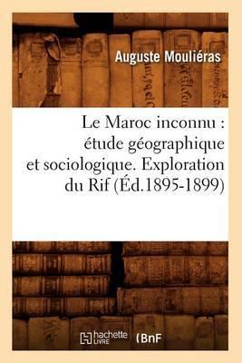 Le Maroc Inconnu: Etude Geographique Et Sociologique. Exploration Du Rif (Ed.1895-1899)
