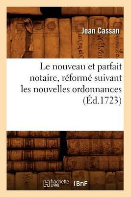 Le Nouveau Et Parfait Notaire, Reforme Suivant Les Nouvelles Ordonnances