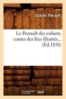 Le Perrault Des Enfants, Contes Des Fees Illustres (Ed.1858)