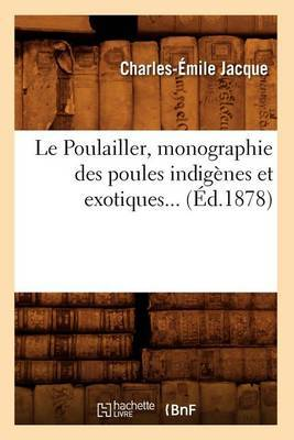 Le Poulailler, Monographie Des Poules Indigenes Et Exotiques (Ed.1878)