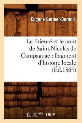 Le Prieure Et Le Pont de Saint-Nicolas de Campagnac: Fragment D'Histoire Locale (Ed.1864)