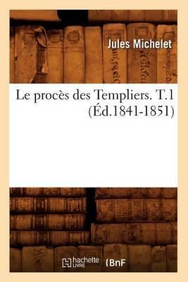 Le Proces Des Templiers. T.1 (Ed.1841-1851)