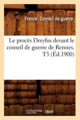 Le Proces Dreyfus Devant Le Conseil de Guerre de Rennes. T3 (Ed.1900)