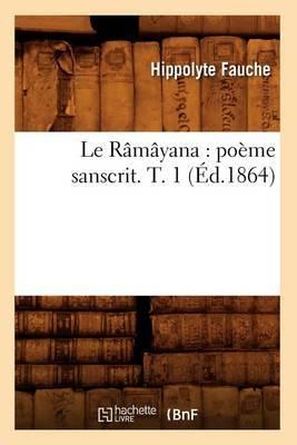 Le Ramayana: Poeme Sanscrit. T. 1 (Ed.1864)