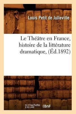 Le Theatre En France, Histoire de La Litterature Dramatique, (Ed.1892)