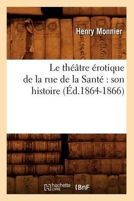 Le Theatre Erotique de La Rue de La Sante: Son Histoire (Ed.1864-1866)