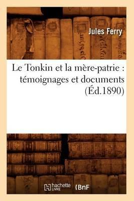 Le Tonkin Et La Mere-Patrie: Temoignages Et Documents (Ed.1890)