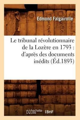 Le Tribunal Revolutionnaire de La Lozere En 1793: D'Apres Des Documents Inedits (Ed.1893)
