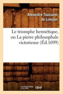 Le Triomphe Hermetique, Ou La Pierre Philosophale Victorieuse (Ed.1699)