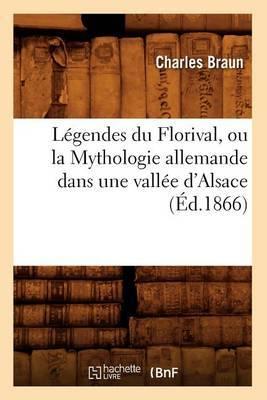 Legendes Du Florival, Ou La Mythologie Allemande Dans Une Vallee D'Alsace, (Ed.1866)
