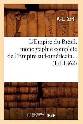 L'Empire Du Bresil, Monographie Complete de L'Empire Sud-Americain (Ed.1862)