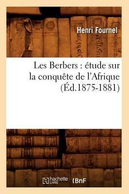 Les Berbers: Etude Sur La Conquete de L'Afrique (Ed.1875-1881)