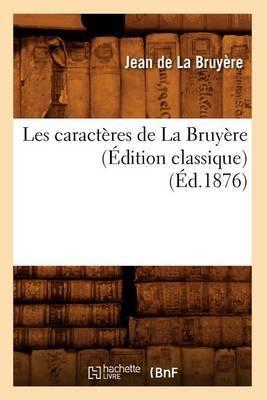 Les Caracteres de La Bruyere (Edition Classique) (Ed.1876)