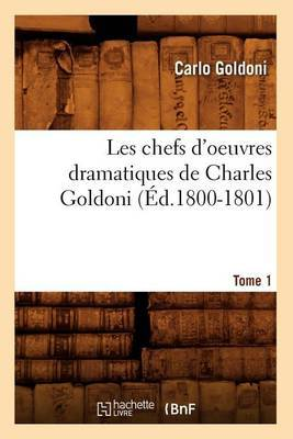 Les Chefs D'Oeuvres Dramatiques de Charles Goldoni. Tome 1 (Ed.1800-1801)