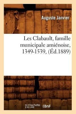 Les Clabault, Famille Municipale Amienoise, 1349-1539, (Ed.1889)