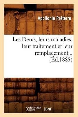 Les Dents, Leurs Maladies, Leur Traitement Et Leur Remplacement... (Ed.1885)